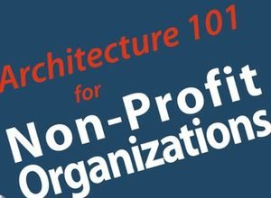 Architecture 101 for Not Profit Organizations